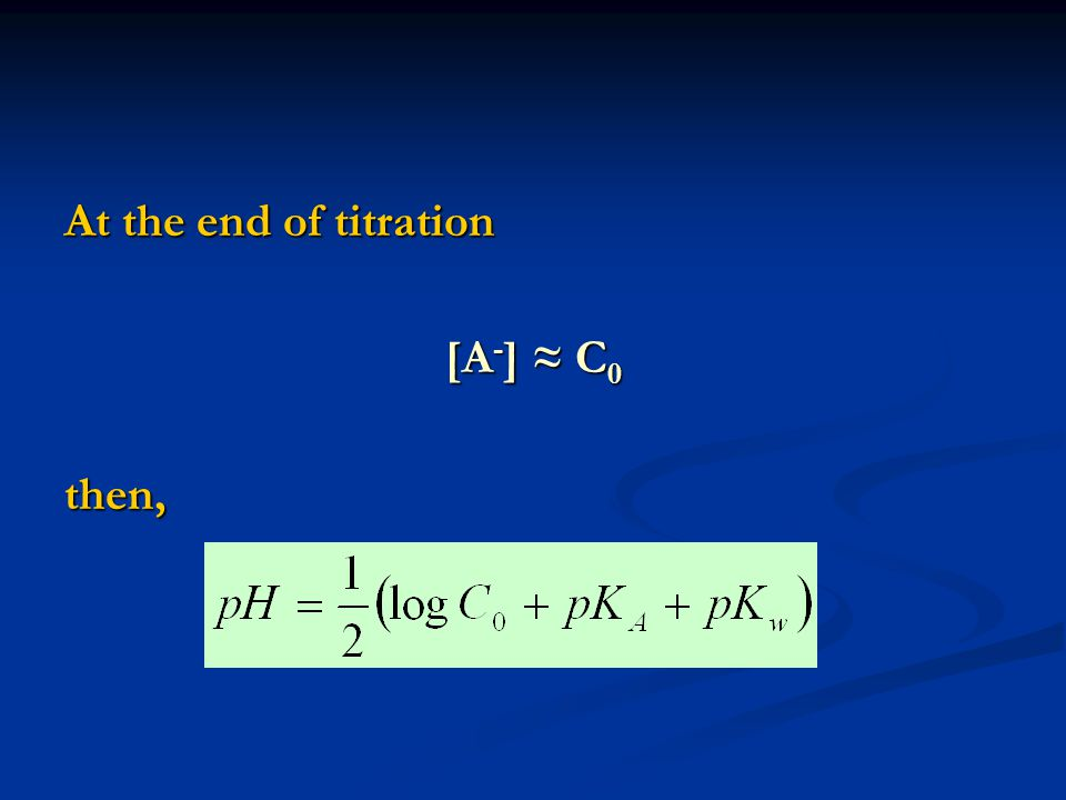 At the end of titration [A - ] ≈ C 0 then,