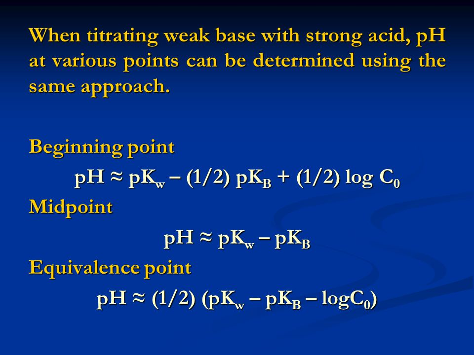 When titrating weak base with strong acid, pH at various points can be determined using the same approach.