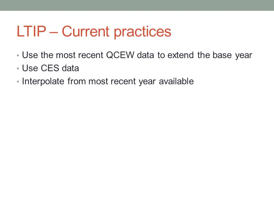 LTIP – Current practices Use the most recent QCEW data to extend the base year Use CES data Interpolate from most recent year available