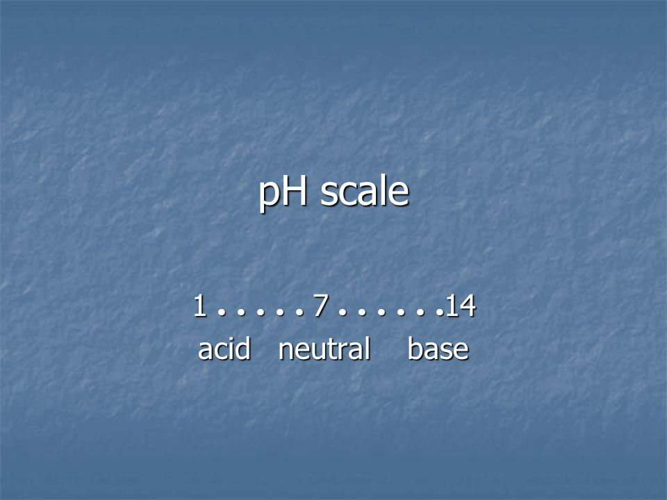 pH scale 1  7  14 acid neutral base