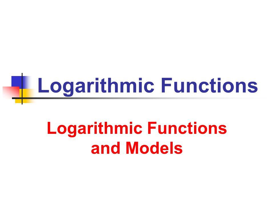 8/12/2013 Logarithmic Functions 12 Exponent / Log Comparisons Compare Logarithms Common Logarithm Base 10 Log 10 x = Log x Natural Logarithm Base e Log e x = ln x