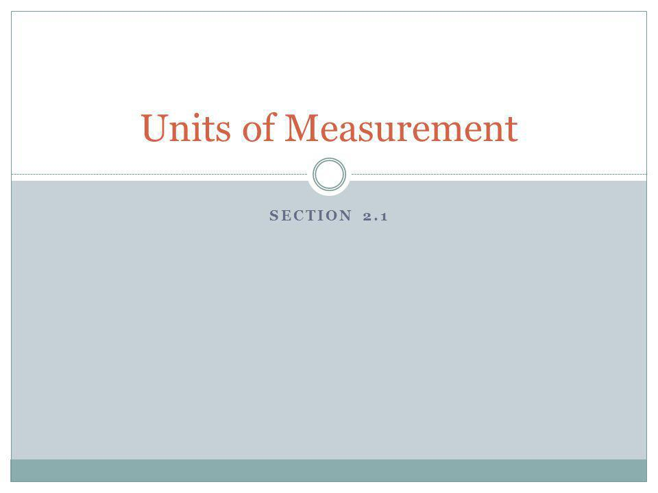 SECTION 2.1 Units of Measurement