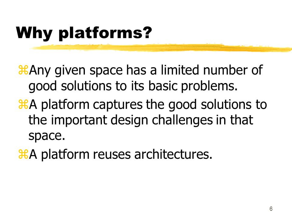 6 Why platforms. zAny given space has a limited number of good solutions to its basic problems.