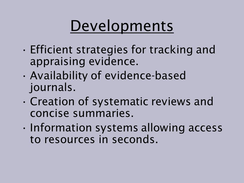 Developments Efficient strategies for tracking and appraising evidence.