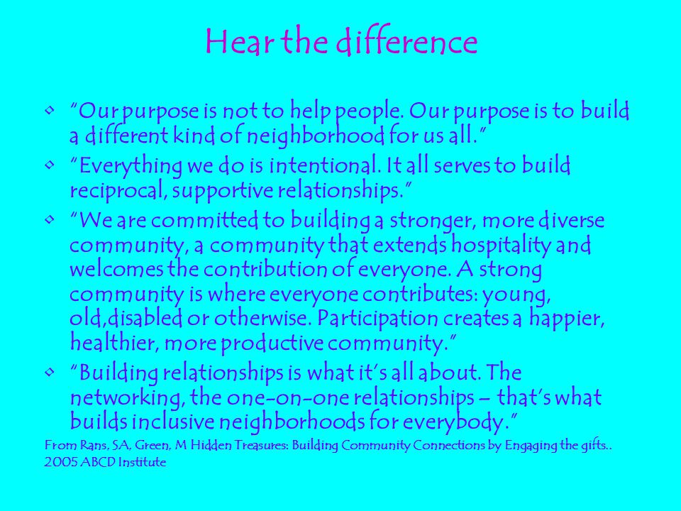 "Hear the difference ""Our purpose is not to help people. Our purpose is to build a different kind of neighborhood for us all."" ""Everything we do is int"