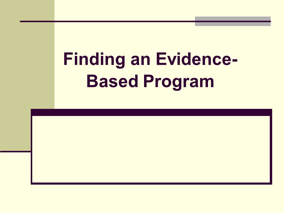 Finding an Evidence- Based Program