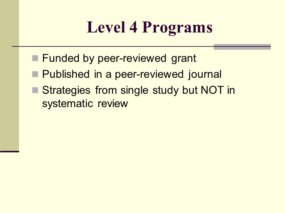 Level 4 Programs Funded by peer-reviewed grant Published in a peer-reviewed journal Strategies from single study but NOT in systematic review