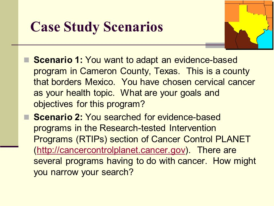 Case Study Scenarios Scenario 1: You want to adapt an evidence-based program in Cameron County, Texas.