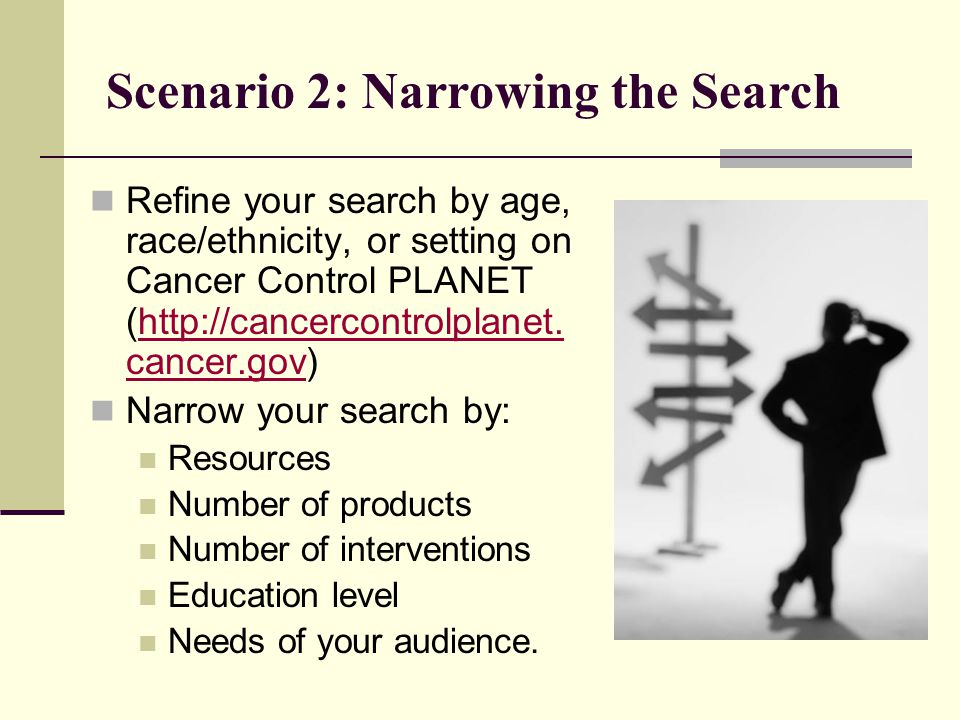 Scenario 2: Narrowing the Search Refine your search by age, race/ethnicity, or setting on Cancer Control PLANET (http://cancercontrolplanet.