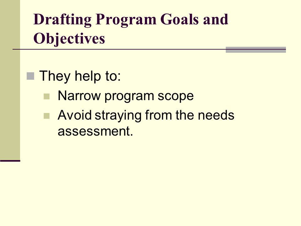 Goals: Definition The grand reason for engaging in your public health effort Span 3 or more years State the desired end result of the program.