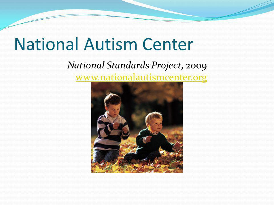 National Autism Center National Standards Project, 2009 www.nationalautismcenter.org www.nationalautismcenter.org