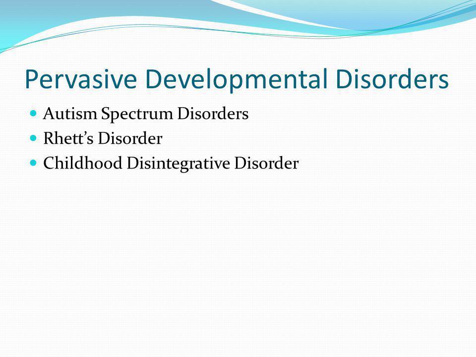 Pervasive Developmental Disorders Autism Spectrum Disorders Rhett's Disorder Childhood Disintegrative Disorder