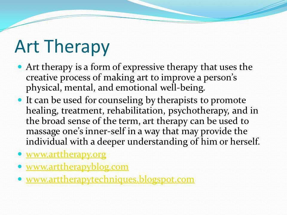 Art Therapy Art therapy is a form of expressive therapy that uses the creative process of making art to improve a person's physical, mental, and emotional well-being.