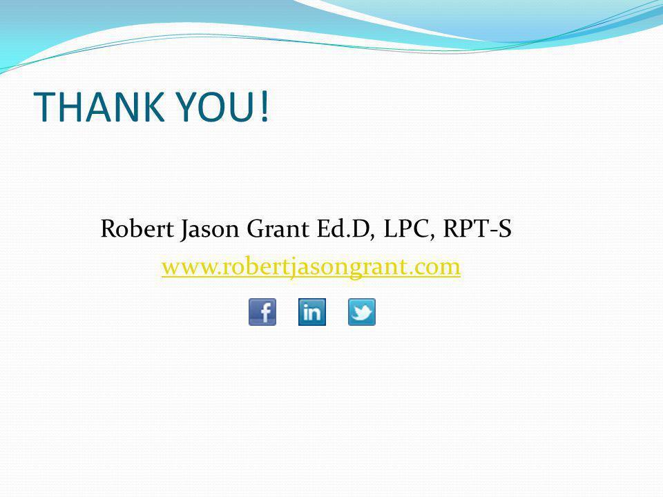 THANK YOU! Robert Jason Grant Ed.D, LPC, RPT-S www.robertjasongrant.com