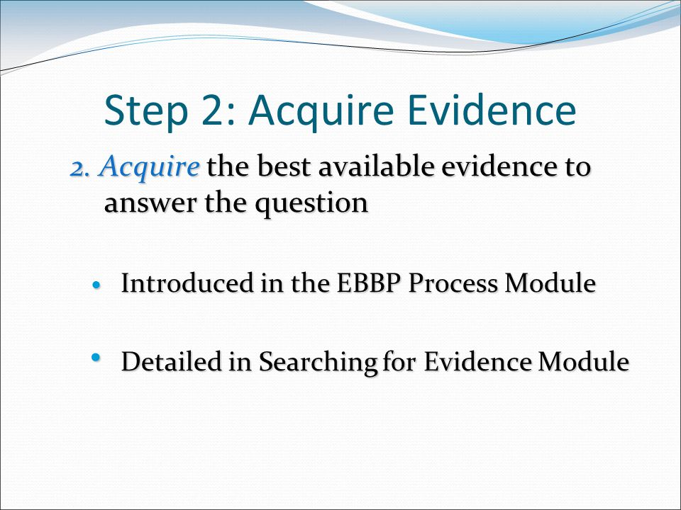 Step 2: Acquire Evidence 2.