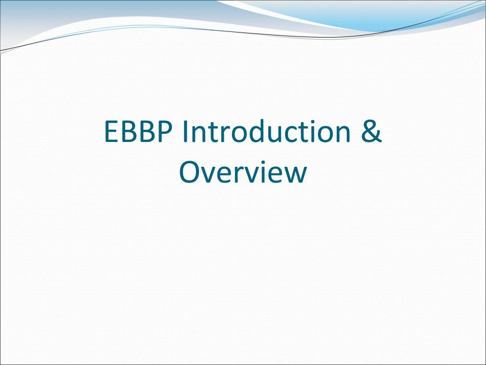 EBBP Introduction & Overview