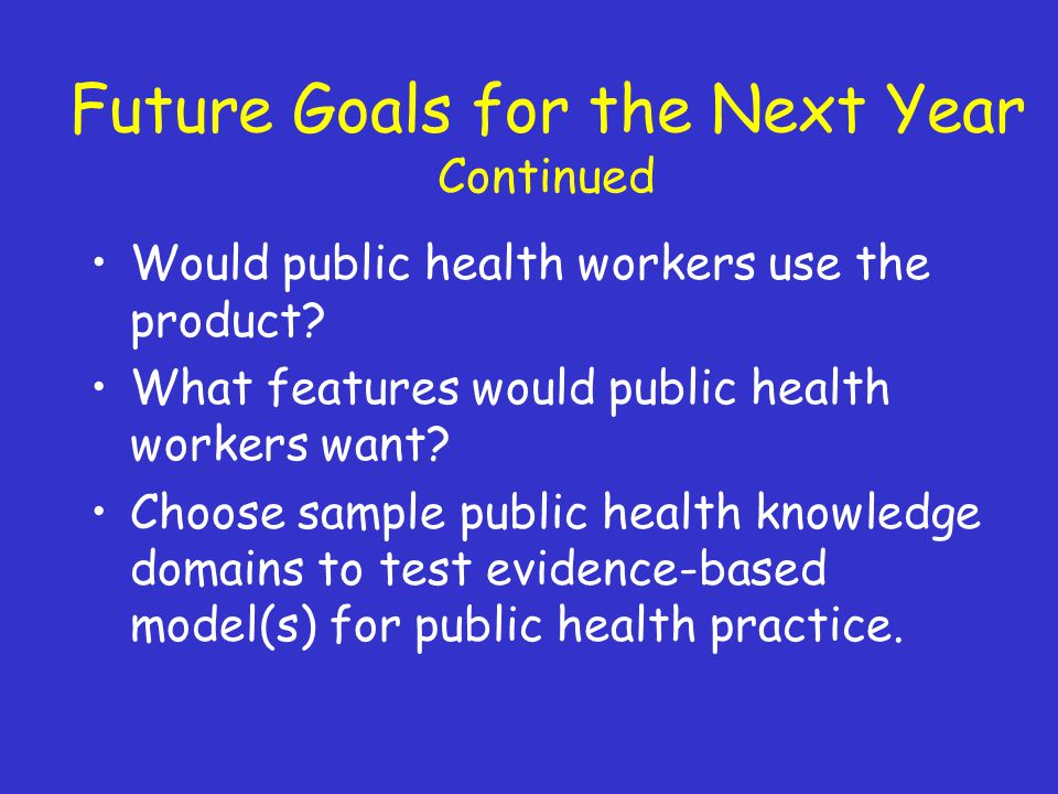 Future Goals for the Next Year Continued Would public health workers use the product.