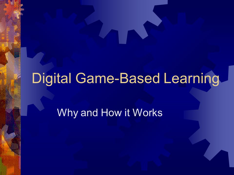 Digital Game-Based Learning Why and How it Works