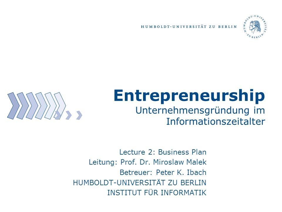 Lecture 2: Business Plan Leitung: Prof.Dr. Miroslaw Malek Betreuer: Peter K.