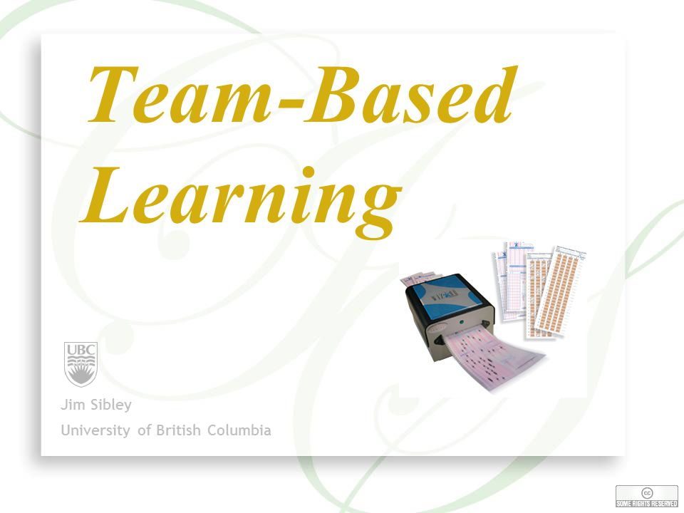 1 Team-Based Learning Jim Sibley University of British Columbia