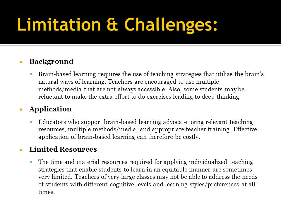  Background  Brain-based learning requires the use of teaching strategies that utilize the brain s natural ways of learning.
