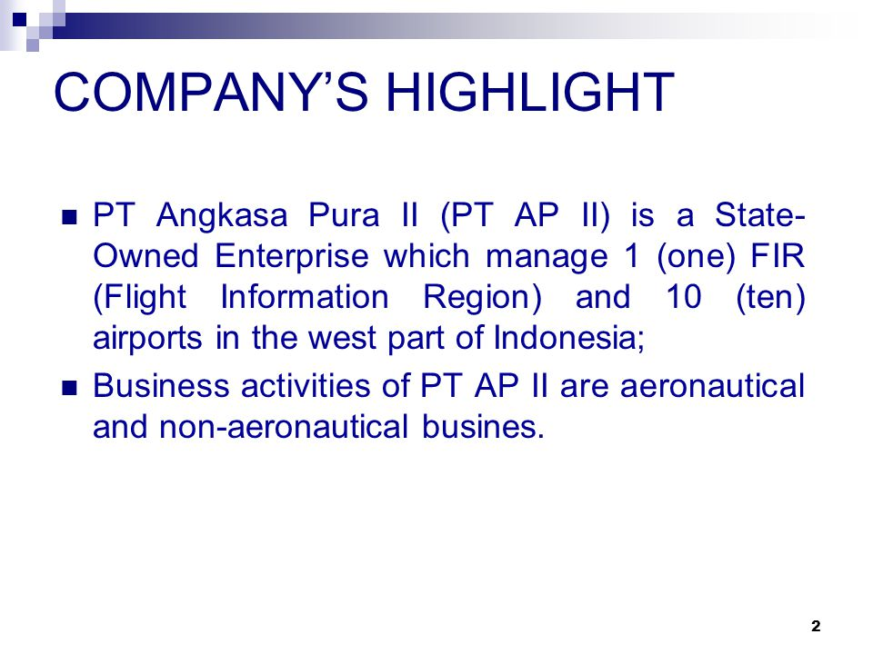 COMPANYS' HIGHLIGHT PT (Persero) ANGKASA PURA II AIRPORT AND AIR TRAFFIC SERVICES Presented by Edie Haryoto