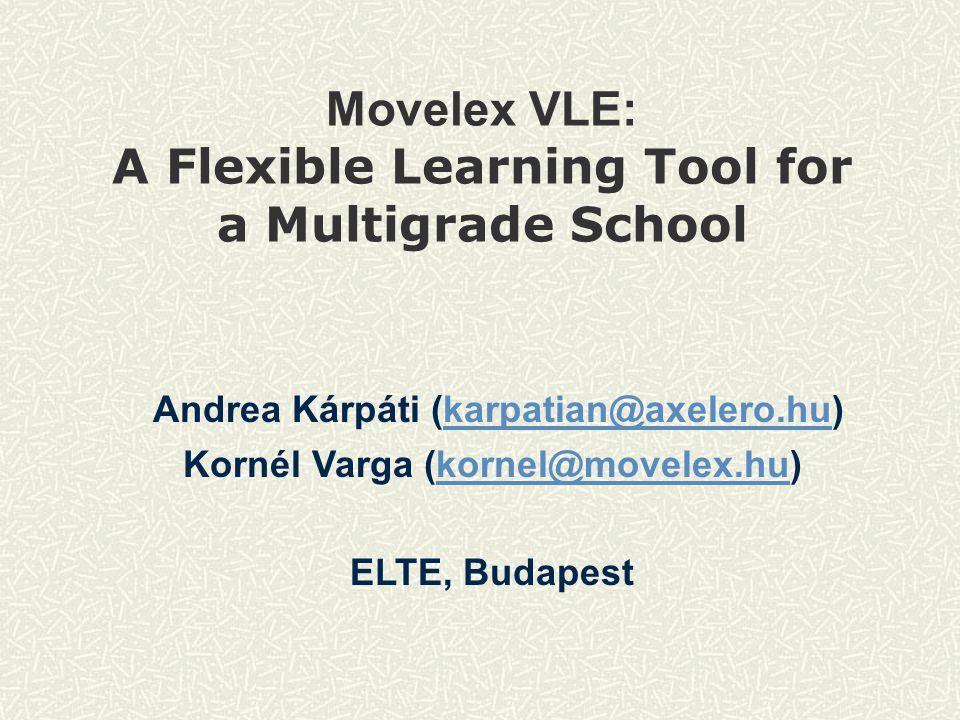 Movelex VLE: A Flexible Learning Tool for a Multigrade School Andrea Kárpáti (karpatian@axelero.hu) Kornél Varga (kornel@movelex.hu)kornel@movelex.hu ELTE, Budapest