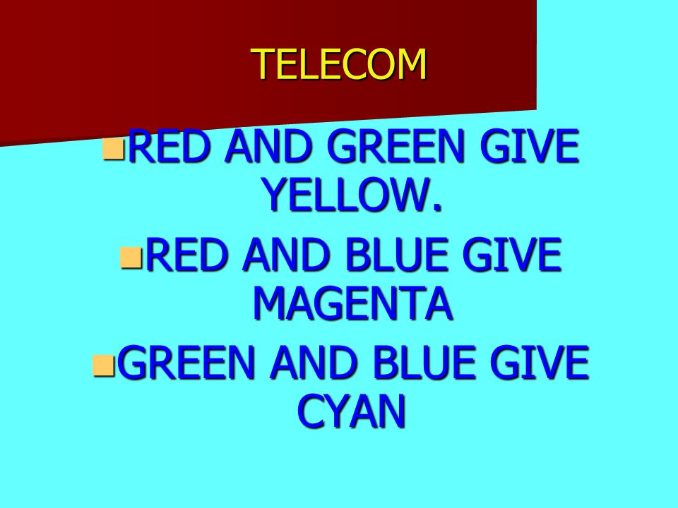 TELECOM RED AND GREEN GIVE YELLOW. RED AND GREEN GIVE YELLOW.