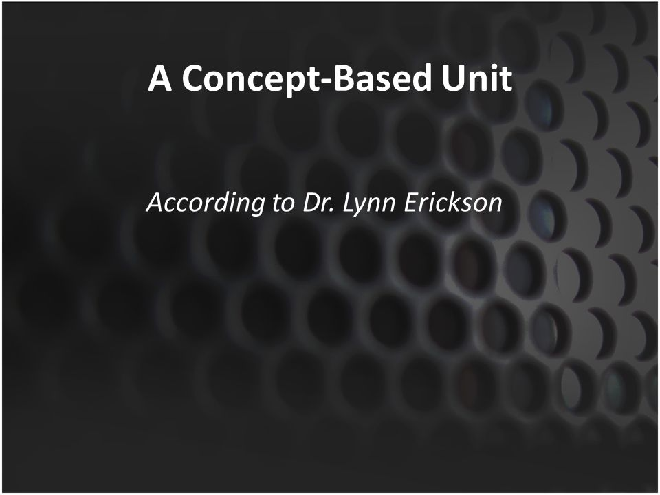 A Concept-Based Unit According to Dr. Lynn Erickson