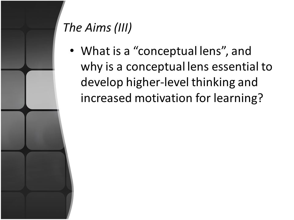 "The Aims (III) What is a ""conceptual lens"", and why is a conceptual lens essential to develop higher-level thinking and increased motivation for learn"