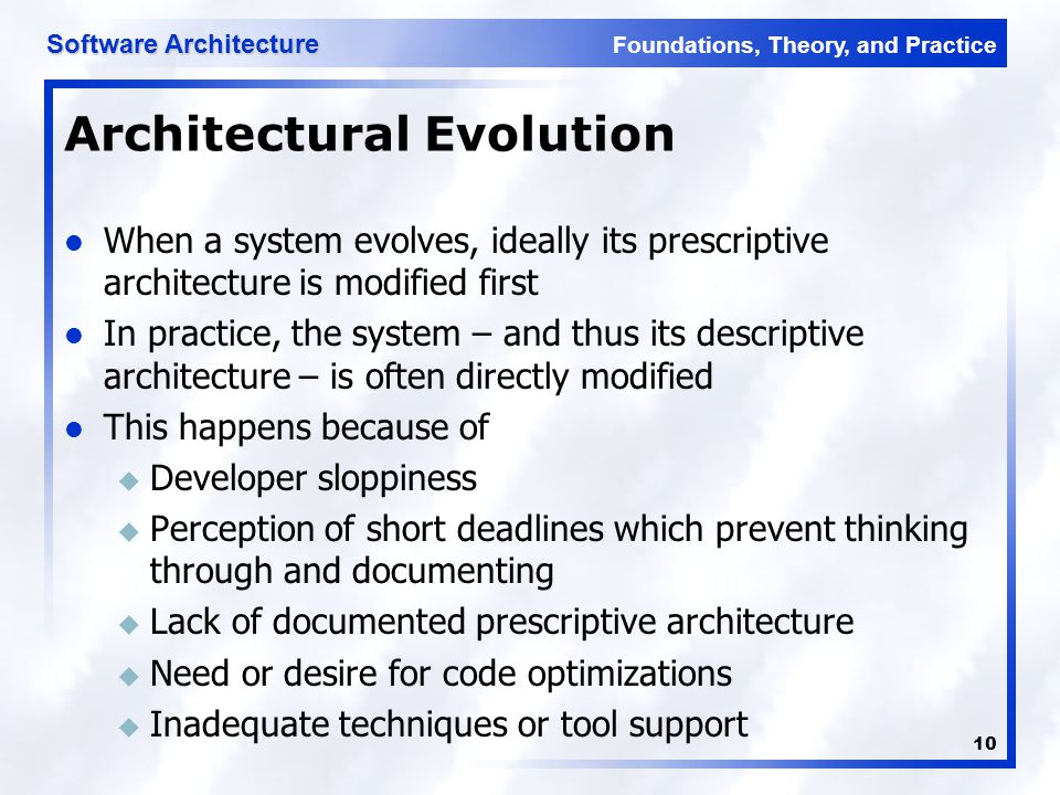 Foundations, Theory, and Practice Software Architecture 10 Architectural Evolution When a system evolves, ideally its prescriptive architecture is mod