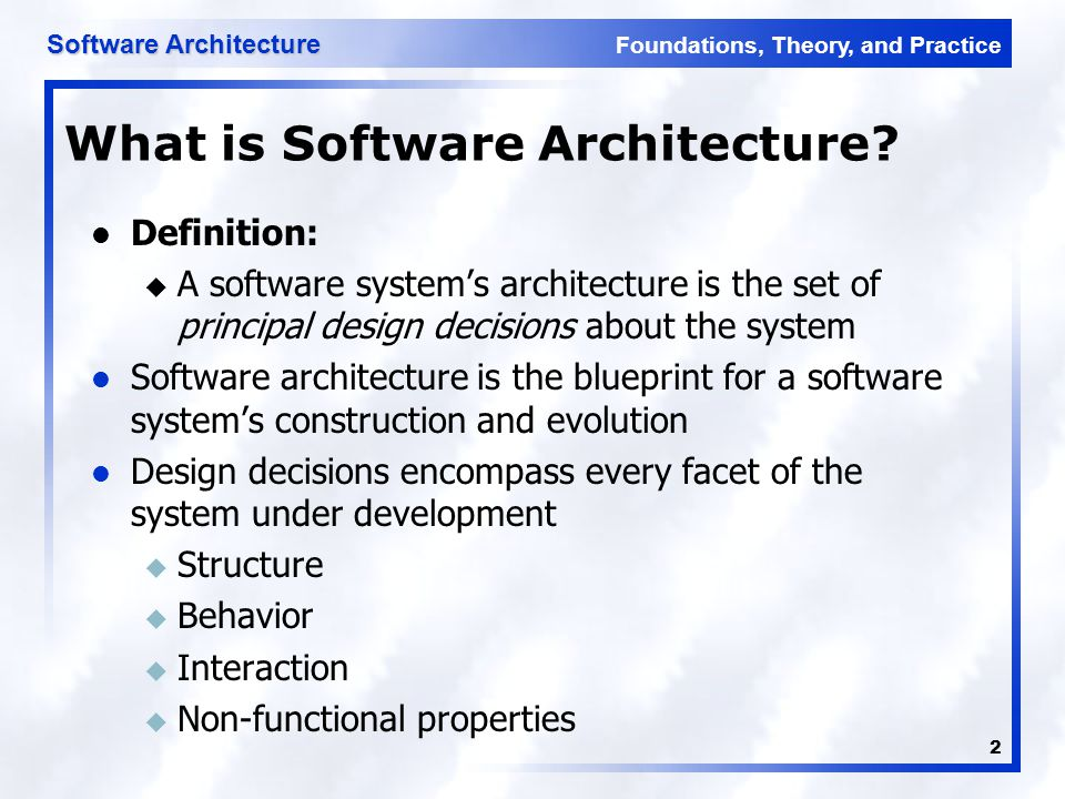 Foundations, Theory, and Practice Software Architecture 2 What is Software Architecture? Definition: u A software system's architecture is the set of