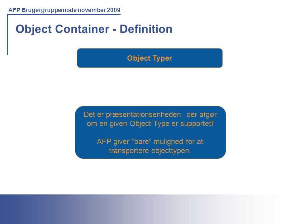 Printing Solutions For the IBM Environment AFP Brugergruppemøde november 2009 Object Container - Definition Object Typer Det er præsentationsenheden, der afgør om en given Object Type er supportet.
