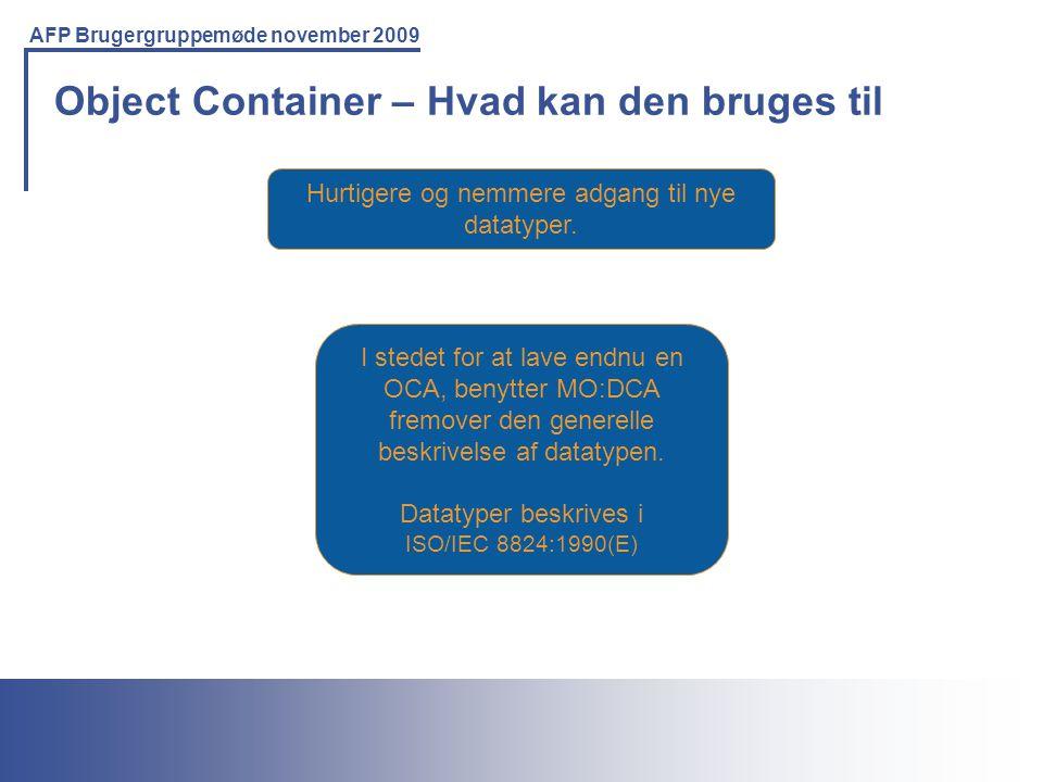 Printing Solutions For the IBM Environment AFP Brugergruppemøde november 2009 Object Container – Hvad kan den bruges til Hurtigere og nemmere adgang til nye datatyper.