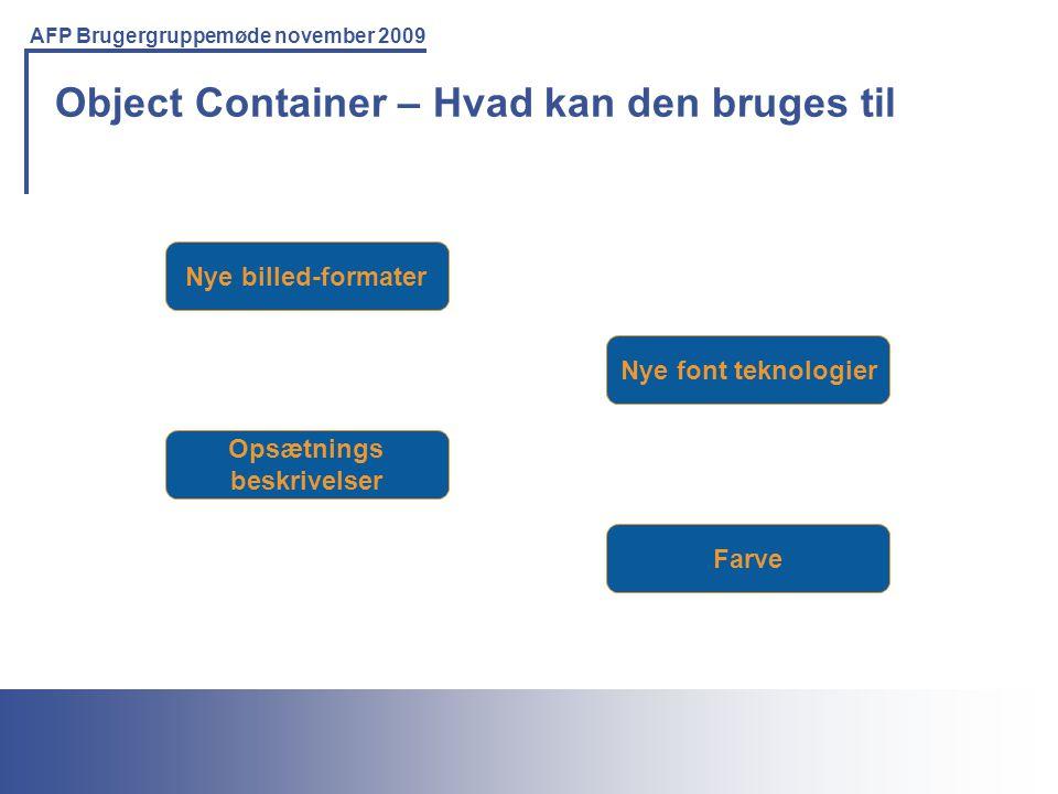 Printing Solutions For the IBM Environment AFP Brugergruppemøde november 2009 Object Container – Hvad kan den bruges til Nye billed-formater Nye font teknologier Opsætnings beskrivelser Farve