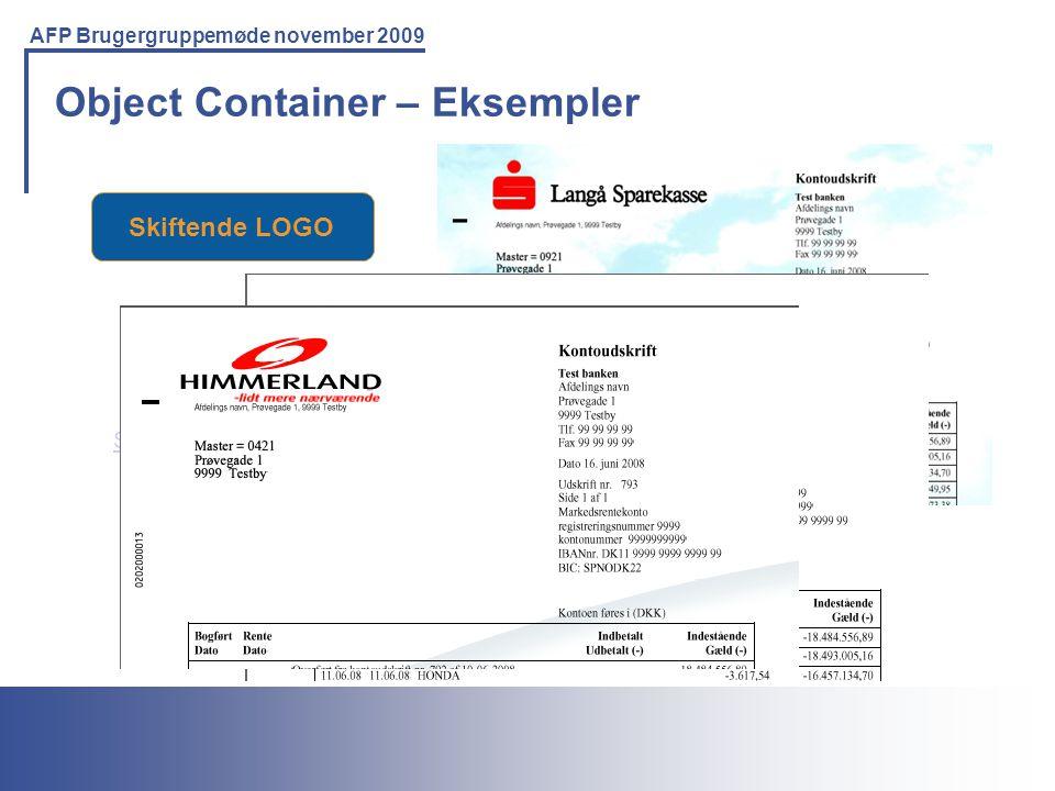 Printing Solutions For the IBM Environment AFP Brugergruppemøde november 2009 Object Container – Eksempler Skiftende LOGO Se PDF