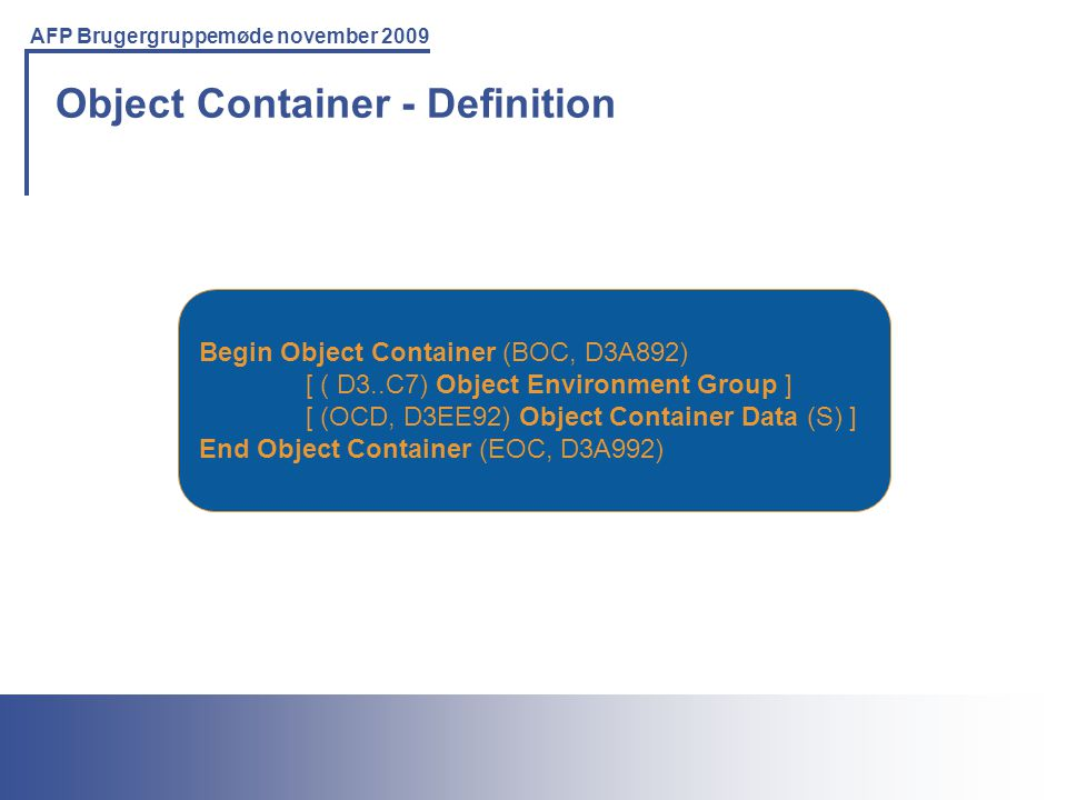 Printing Solutions For the IBM Environment AFP Brugergruppemøde november 2009 Object Container - Definition Begin Object Container (BOC, D3A892) [ ( D