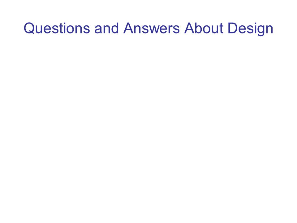Questions and Answers About Design