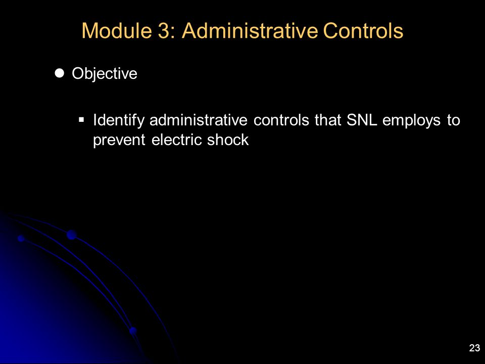 23 Module 3: Administrative Controls Objective  Identify administrative controls that SNL employs to prevent electric shock