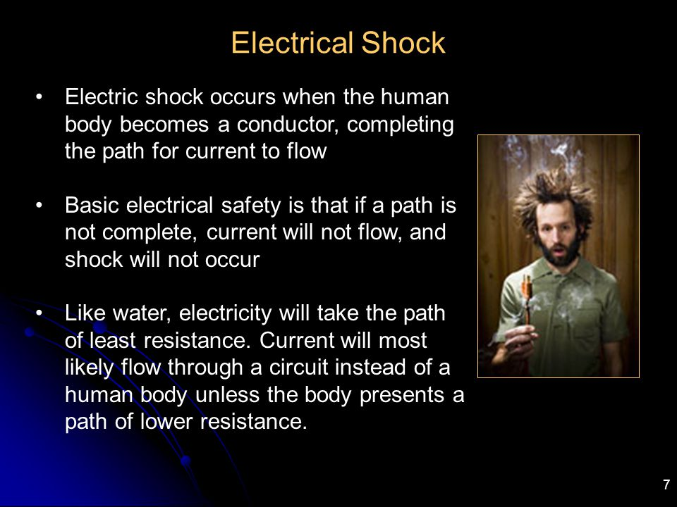7 Electrical Shock Electric shock occurs when the human body becomes a conductor, completing the path for current to flow Basic electrical safety is t