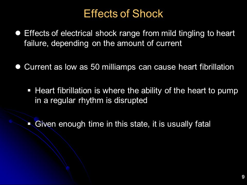 10 Effects of Shock Severity of a shock is determined by amount of current and the path through the body If the current path is through the heart, there is a much greater chance of death than if the current passes from one finger to another At lower currents, respiratory paralysis can occur, also potentially fatal