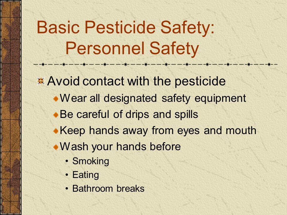 Designated safety equipment Based on the WPS statement on the label & Regional requirements Minimum in R-8 Long sleeved shirt & long pants of tightly woven material Waterproofed boots Goggles Hard hat Unlined nitrile gloves