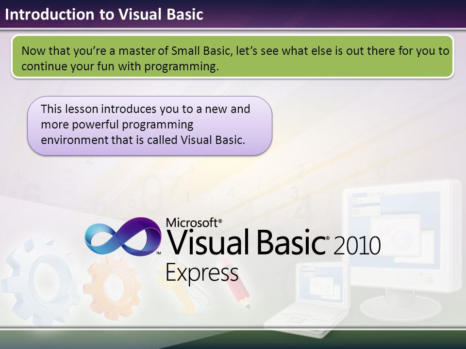 Introduction to Visual Basic This lesson introduces you to a new and more powerful programming environment that is called Visual Basic.