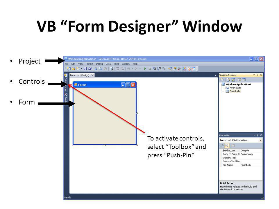 VB Form Designer Window Project Controls Form To activate controls, select Toolbox and press Push-Pin