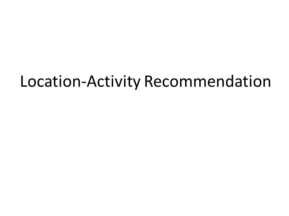 Location-Activity Recommendation