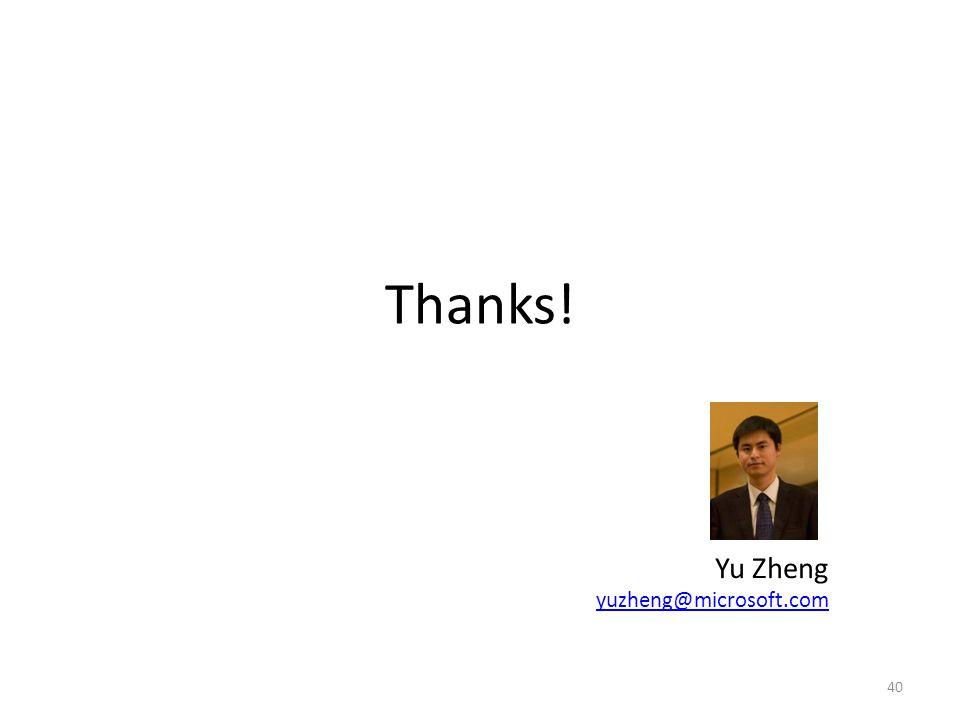 Thanks! 40 Yu Zheng yuzheng@microsoft.com yuzheng@microsoft.com