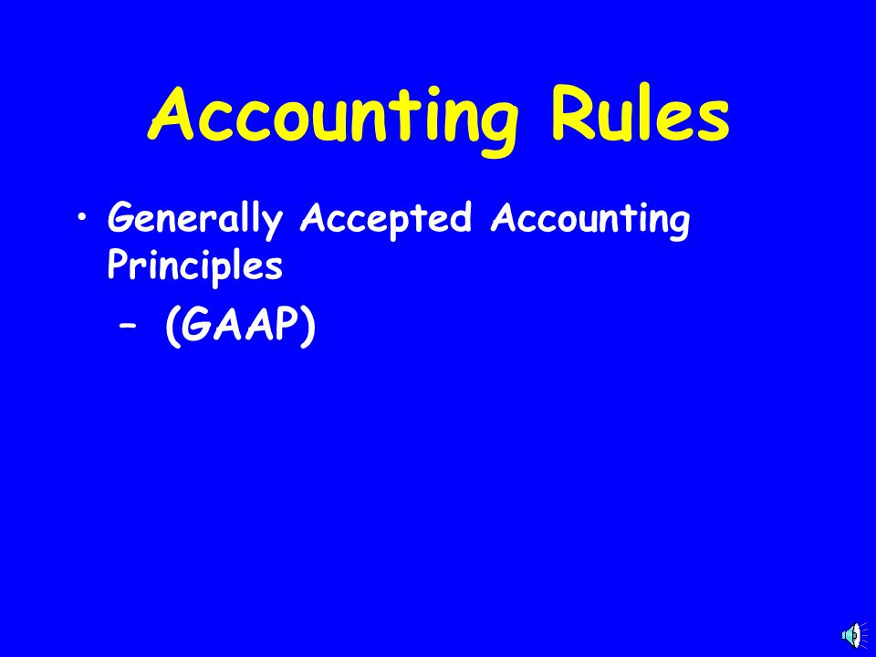 Accounting Rules Generally Accepted Accounting Principles – (GAAP)