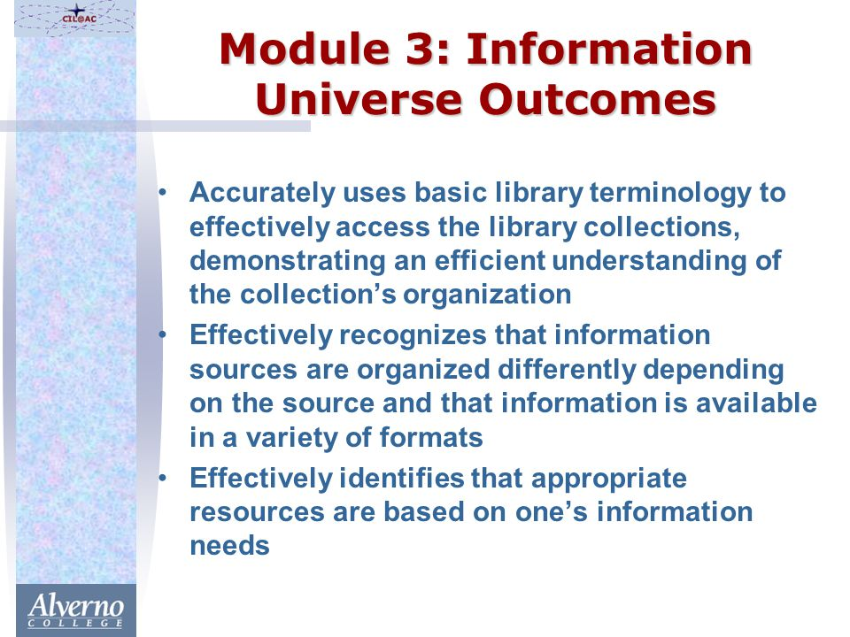 Module 3: Information Universe Outcomes Accurately uses basic library terminology to effectively access the library collections, demonstrating an effi