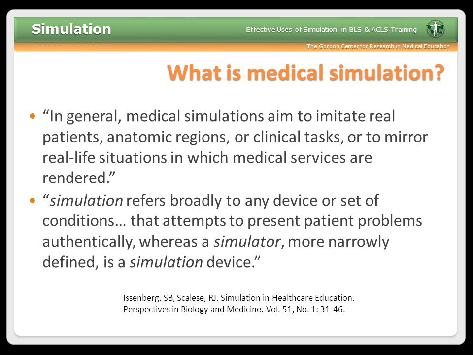 The Gordon Center for Research in Medical Education Effective Uses of Simulation in BLS & ACLS Training Web/eLearning integration
