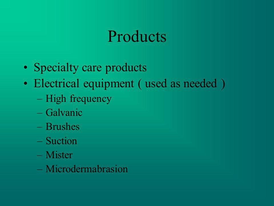 Products Specialty care products Electrical equipment ( used as needed ) –High frequency –Galvanic –Brushes –Suction –Mister –Microdermabrasion